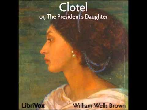 Clotel, or, The President's Daughter (FULL Audiobook)