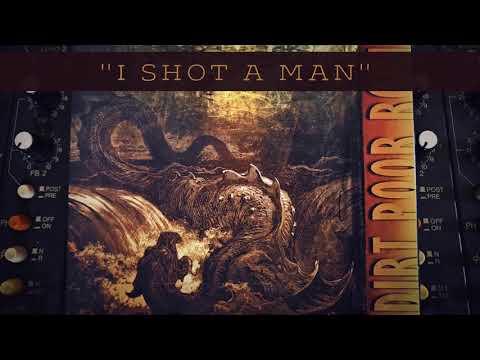 Dirt Poor Robins - I Shot a Man (Official Audio)
