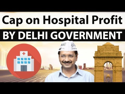 Delhi Government policy to put a cap on profit margins of hospitals - Good or Bad strategy ? -DEBATE