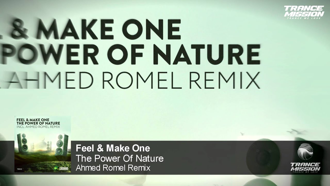Feel & Make One - The Power Of Nature (Ahmed Romel Remix)