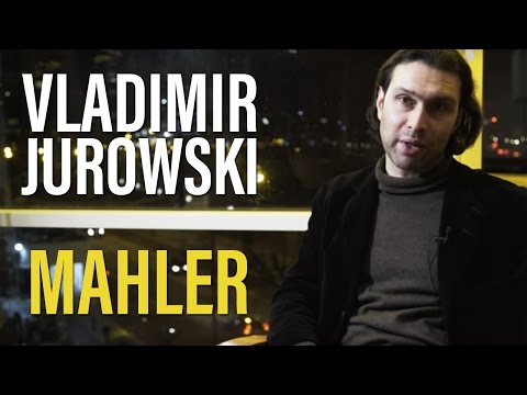 Vladimir Jurowski on Mahler