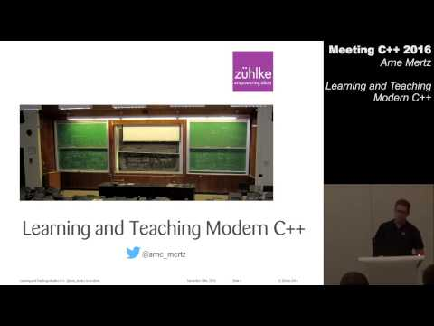 Learning and teaching modern C++ - Arne Mertz - Meeting C++ 2016