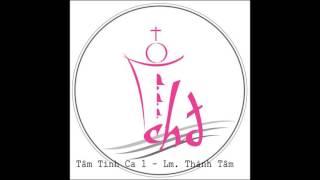 Tâm Tình Ca 1 (Lm. Thành Tâm) - CĐ Chúa Hài Đồng