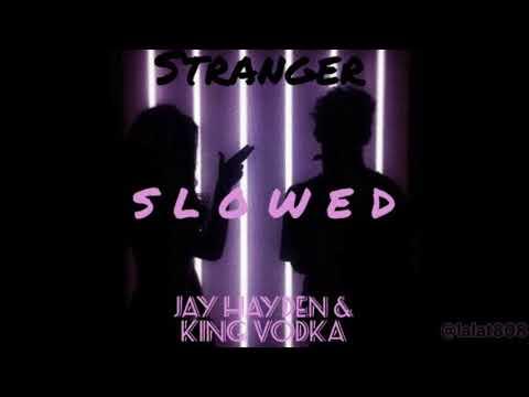 Stranger - Jay Hayden & King Vodka // slowed
