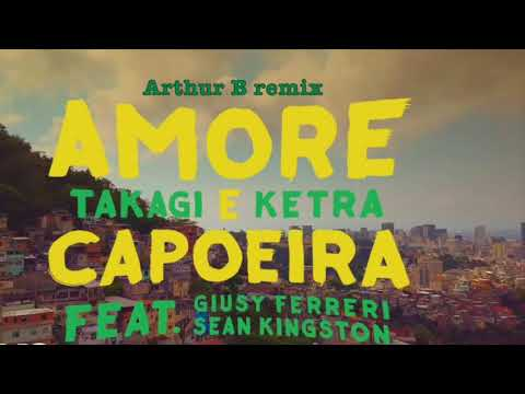 Takagi & Ketra - Amore e Capoeira ft. Giusy Ferreri, Sean Kingston (Arthur B remix)