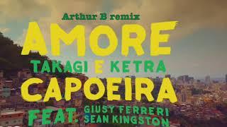 Takagi & Ketra - Amore e Capoeira ft. Giusy Ferreri, Sean Kingston (Arthur B remix)