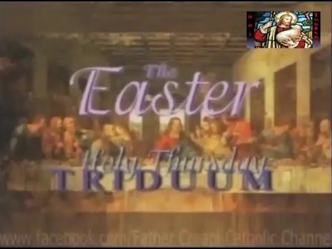 The Easter Triduum: HOLY THURSDAY ~ Father Corapi
