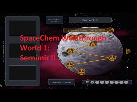 SpaceChem Walkthrough - Sernimir II - World 1 |