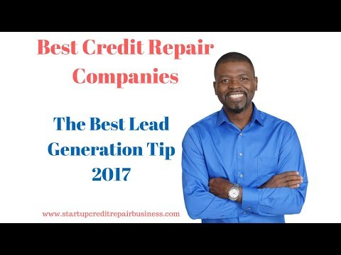 Best Credit Repair Companies and The Best Lead Generation Tip 2017