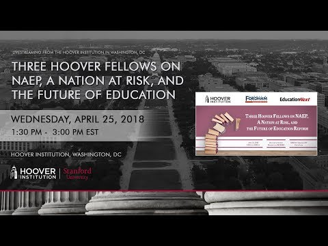 Three Hoover Fellows On NAEP, A Nation at Risk, And The Future Of Education Reform