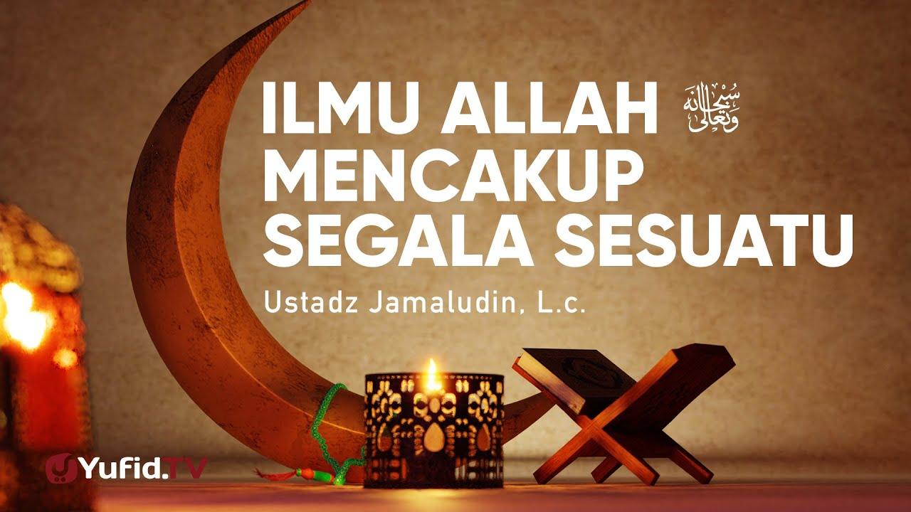 Ilmu Allah Mencakup Segala Sesuatu - Ustadz Jamaludin, Lc. - Ceramah Agama