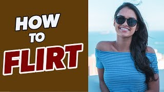 How To Flirt With Women - Flirting Tips To Get The Girl You Like!