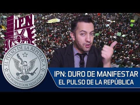 IPN: DURO DE MANIFESTAR - EL PULSO DE LA REPÚBLICA