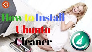 Install Ubuntu Cleaner To Clean your System || CC cleaner Alternative for Ubuntu 17.04