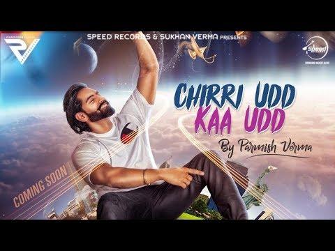 CHIRRI UDD KAA UDD (Official Video) |  PARMISH VERMA | DESI CREW | New Song 2018 |
