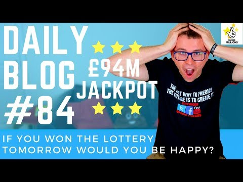IF YOU WON THE LOTTERY TOMORROW WOULD YOU BE HAPPY? | DAILY BLOG #84