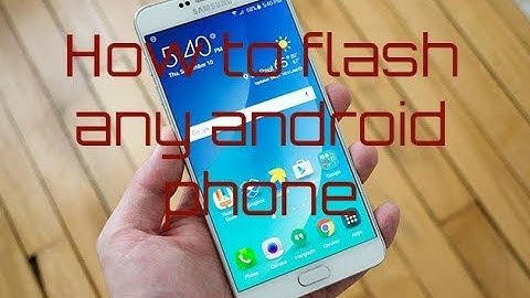 How to Flash any android phone.(100% WORKING)