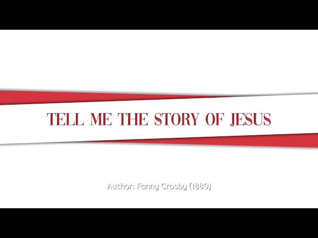 Tell Me the Story of Jesus, SDA Hymn #152
