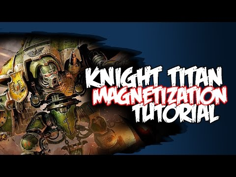 New Imperial Knight Titan - Magnetization Tutorial
