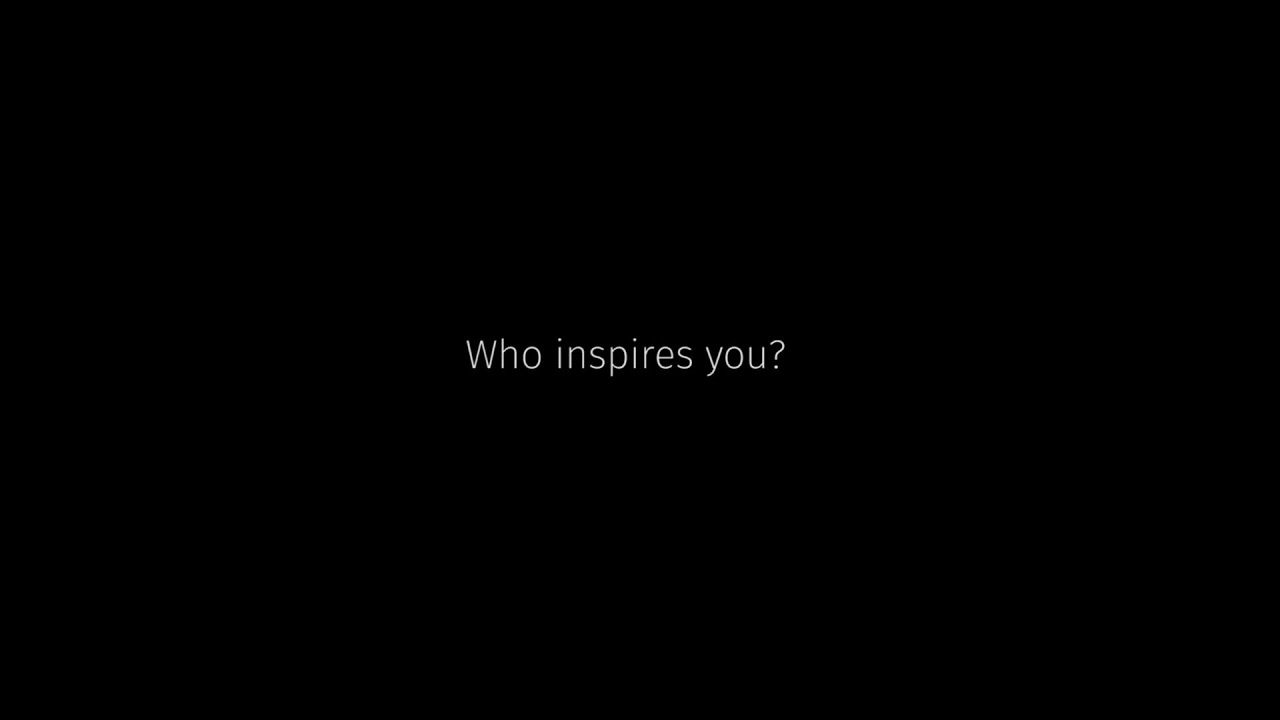 who inspires you who inspires you