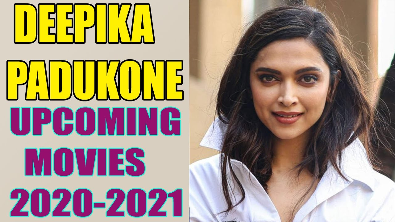 Deepika Padukone Upcoming Movies 2020 and 2021 - YouTube