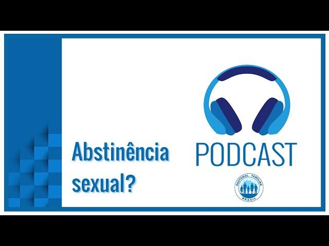 PODCAST | Abstinência Sexual para adolescentes?