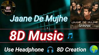 Jaane De Mujhe | Sanam | 8D Song (Music) 🎵 | Use HeadPhone 🎧