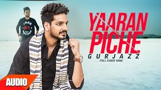 Yaaran Piche ( Full Audio Song ) | Gurjazz | Punjabi Audio Songs | Speed Records
