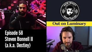 "Steven Bonnell II (""Destiny"") - #58 - Now What? With Arian Foster"
