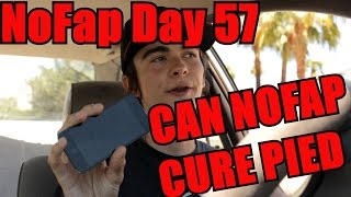 NOFAP DAY 57 | PORN INDUCED ERECTILE DYSFUNCTION | PIED