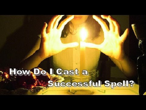How Do I Cast A Successful Spell?
