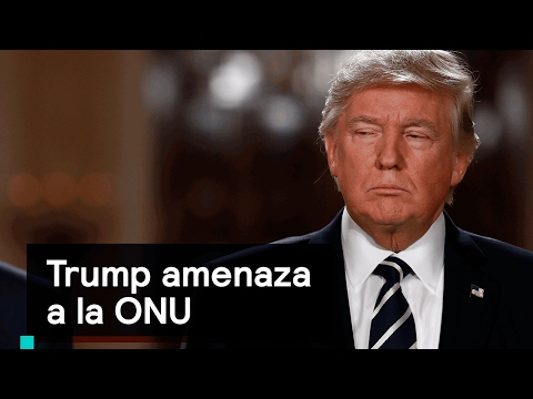Trump amenaza a la ONU - Foro Global