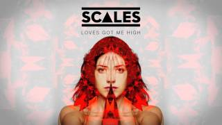 SCALES - Loves Got Me High