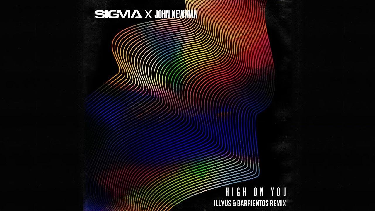 Sigma, John Newman - High On You (Illyus & Barrientos Remix)
