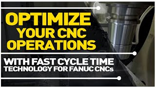 Optimize Your CNC Machining with FANUC's Fast Cycle Time Technology