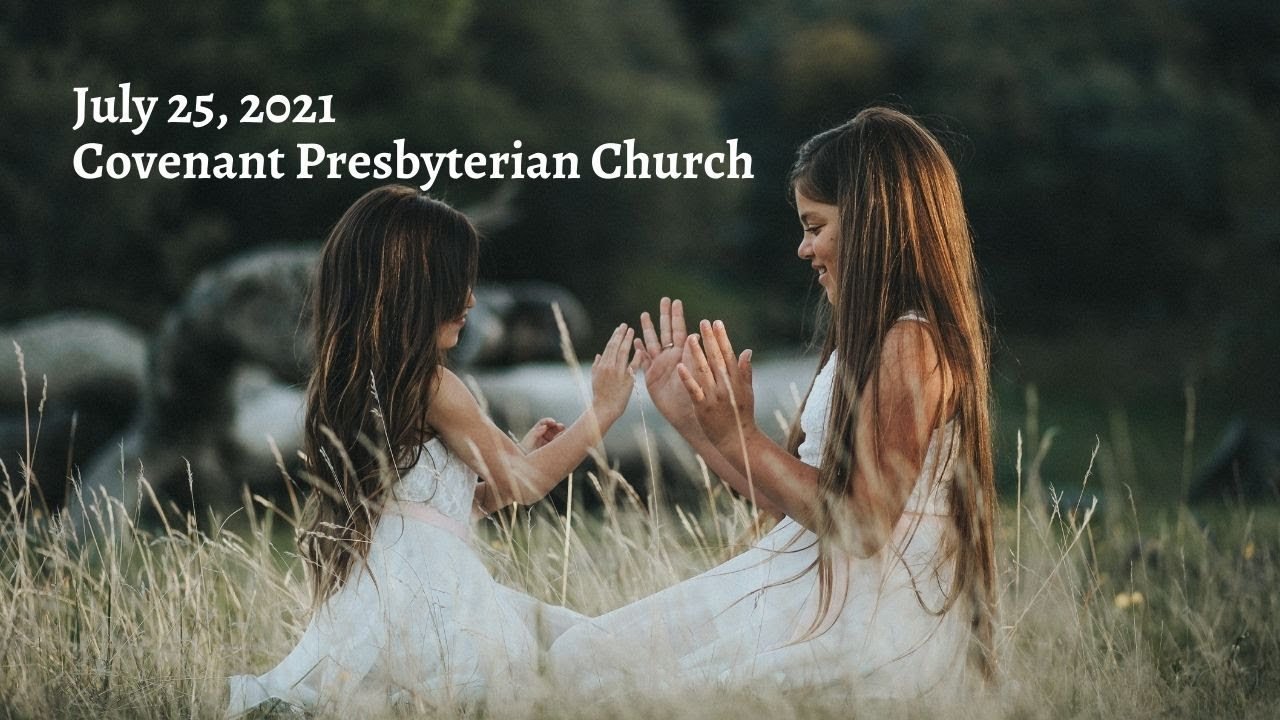 July 25, 2021 - Sunday Worship Service