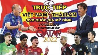 Trực tiếp Việt Nam - Thái Lan  Siêu kinh điển  Vòng loại World cup 2022 trên kênh nào? VTC1,VTV6...