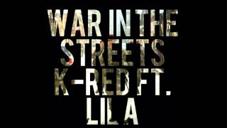 K-Red Ft. Lil A - War In The Streets
