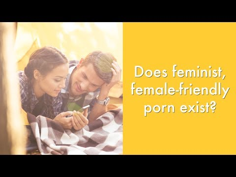 Does feminist, female-friendly porn exist? | Sexuality & Wellness Advice