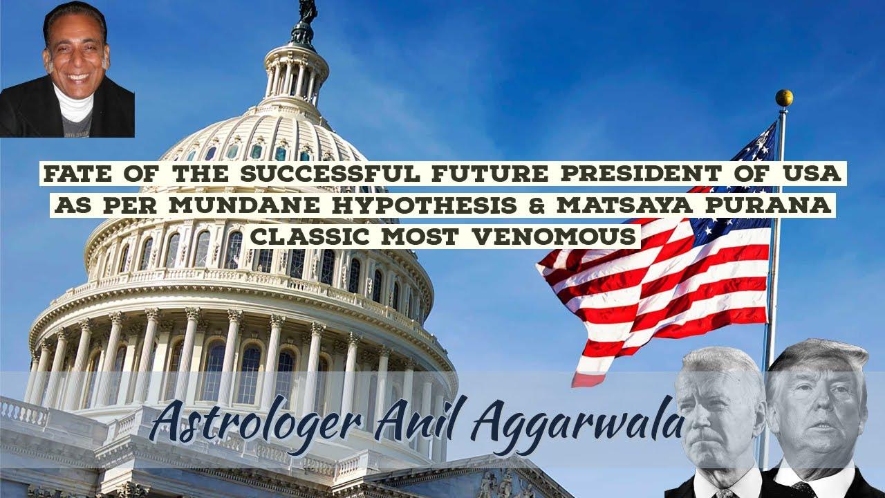 Fate Of The Successful Future President Of Usa As Per Mundane Hypothesis Matsaya Purana Classic Most Venomous Astrologer Anil Aggarwala Astrologer Anil Aggarwala