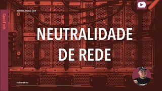 Sobre Neutralidade de Rede