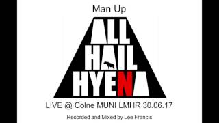 All Hail Hyena   MAN UP (Live)