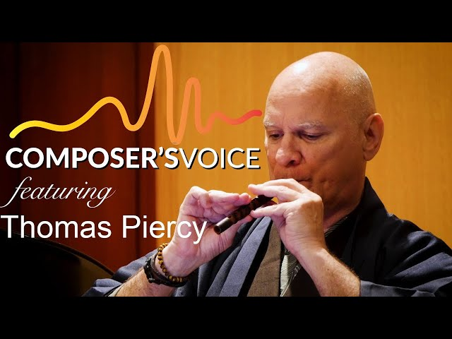 Composer's Voice features Thomas Piercy with the Hichiriki