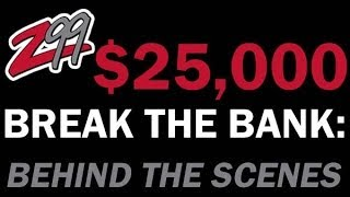 Z99's $25,000 Break the Bank: Behind the scenes