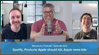 Spotify, pruning Apple's products, Apple-related odds and ends | Macworld Podcast Ep. 602