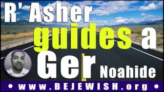 R' Asher guides a Ger (Noahide)