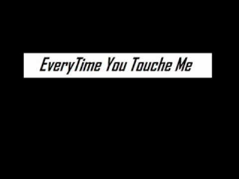 EveryTime You Touch Me - Lyrics -