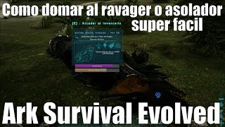 Como domar al ravager o asolador super facil | Ark Survival Evolved Aberration