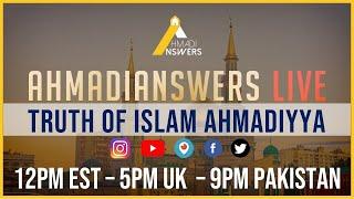 AhmadiAnswers Live : Truth of Islam Ahmadiyya