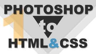 Website Design Tutorial: Photoshop to HTML5 and CSS the Right Way - Part I